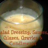 Salad Dressings, Sauces, Glazes, Gravies & Condiments